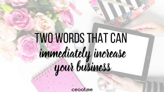 Two words that can immediately increase your business