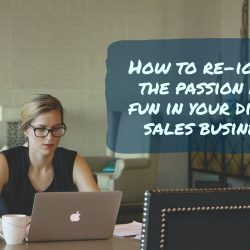How to re-ignite the passion and fun in your direct sales business