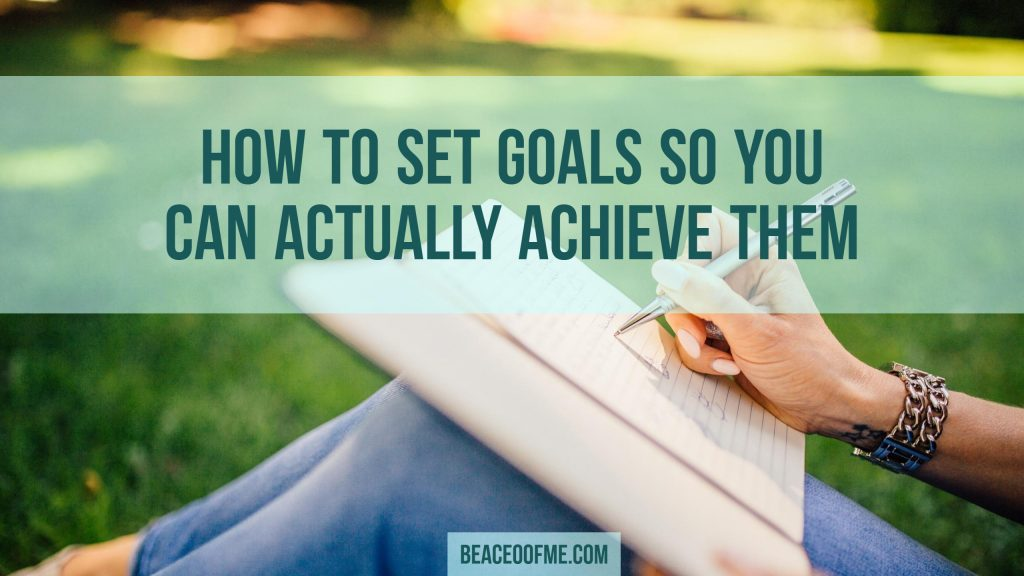 How to Set Goals so you can actually Achieve Them