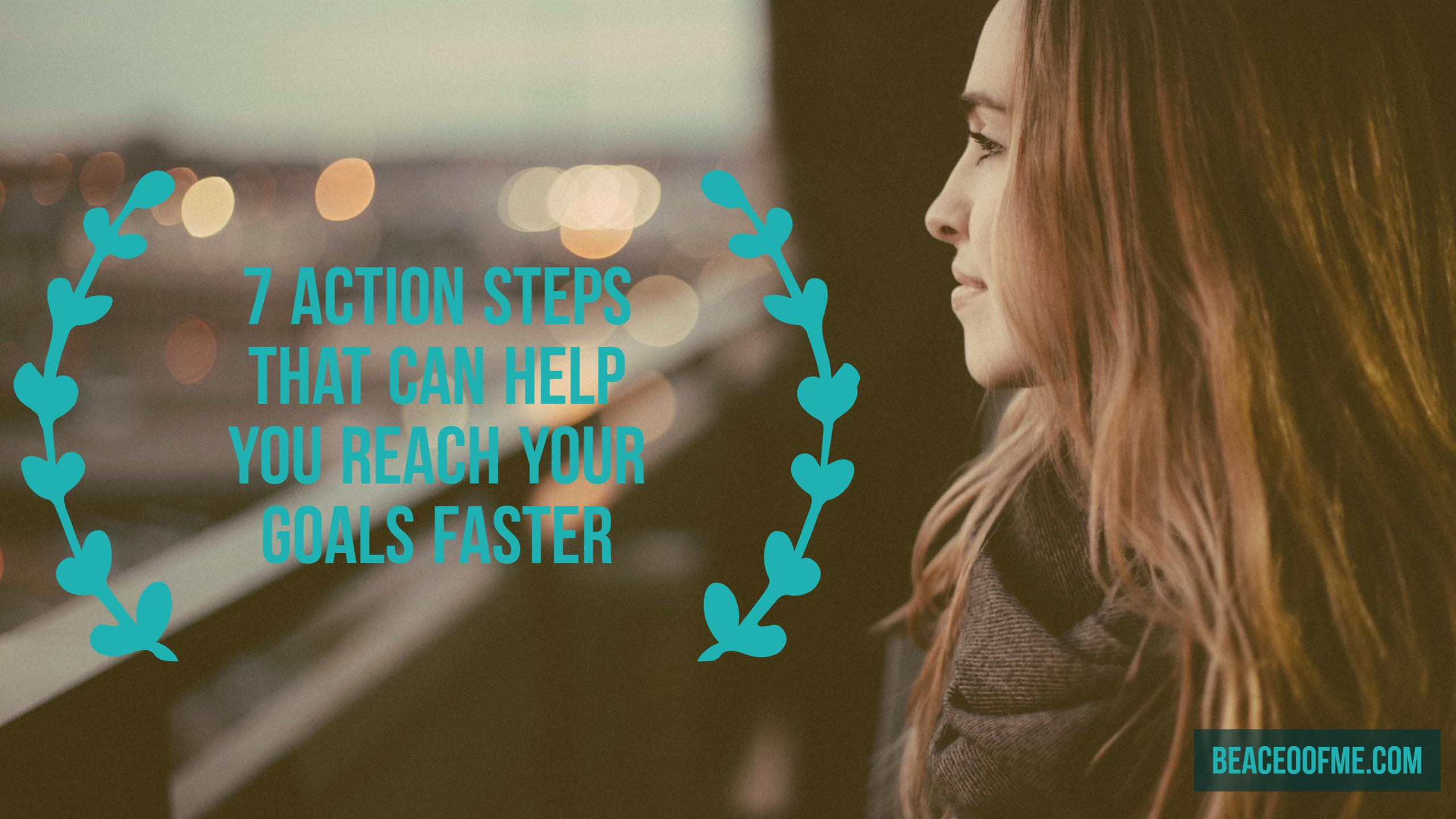 7 Action Steps that can help you Reach your Goals Faster