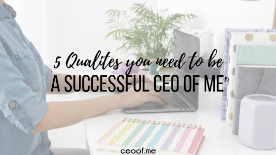5 Qualities you need to be a Successful CEO of Me