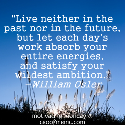 Live in the present - Motivating Monday @ Ceoofmeinc.com