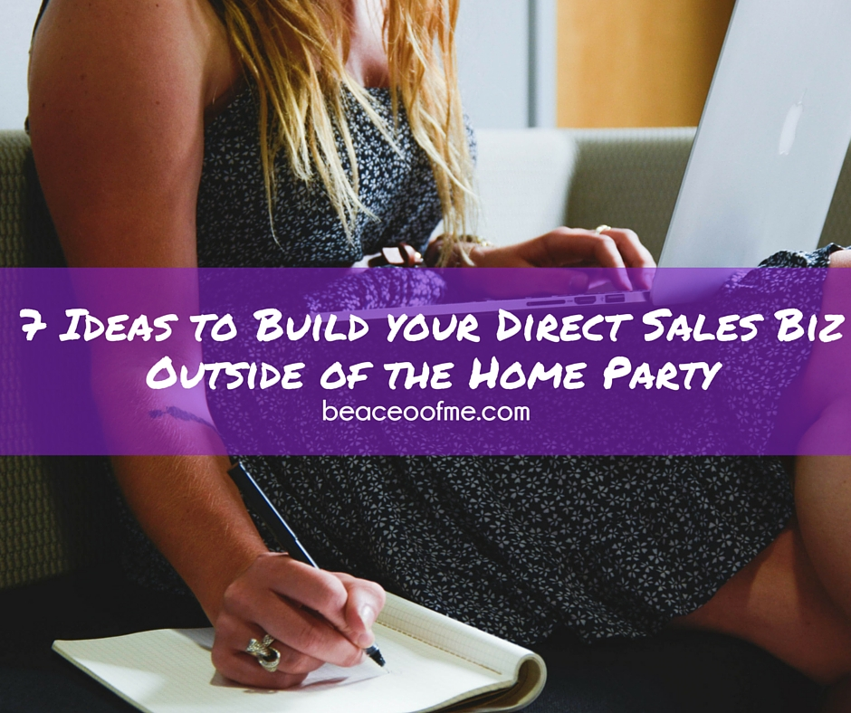 7 ideas to build your direct sales business outside the home party