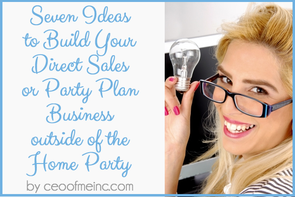 7 Ideas to Build your Direct Sales Party Plan Business outside of the home party