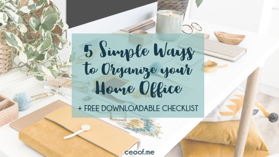 5 Simple Ways to Organize Your Home Office + Free Office Organization Checklist Download