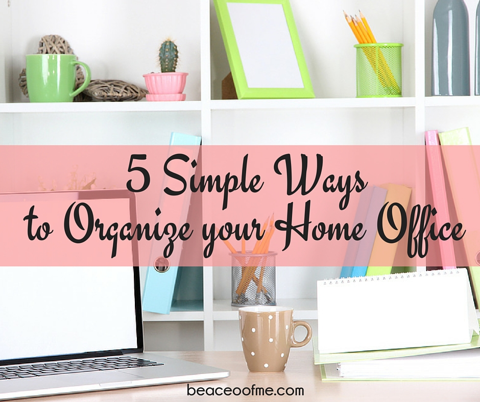 Simplifying Your Home: Simple Tips To Get & Keep Your Home Office Organized