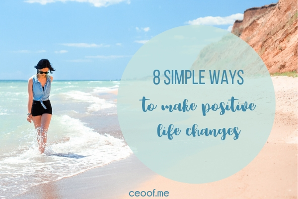 8 Simple Ways to Make Positive Life Changes