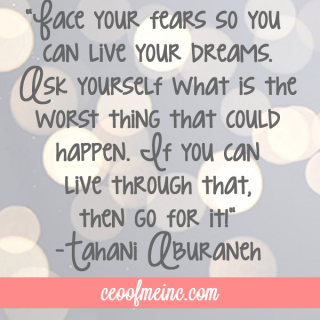 Face your fears so you can live your dreams