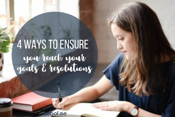 4 ways to ensure you reach your goals and resolutions