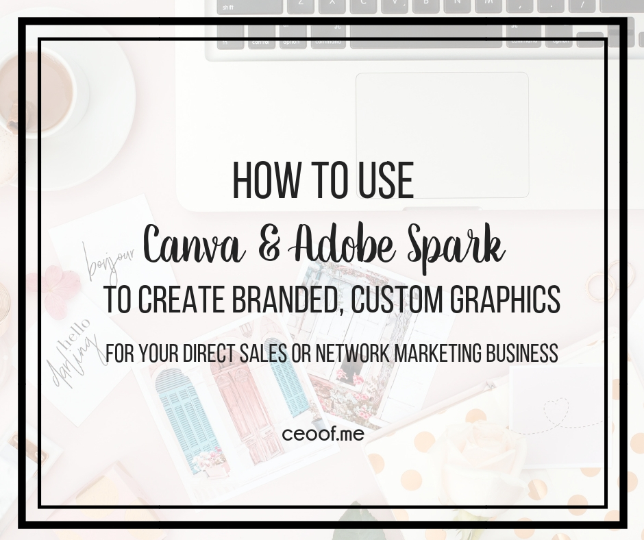 How to use Canva and Adobe Spark to Create Custom Images for Direct Sellers Network Marketers