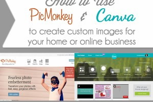 How to use PicMonkey and Canva to create custom images for your home or online business