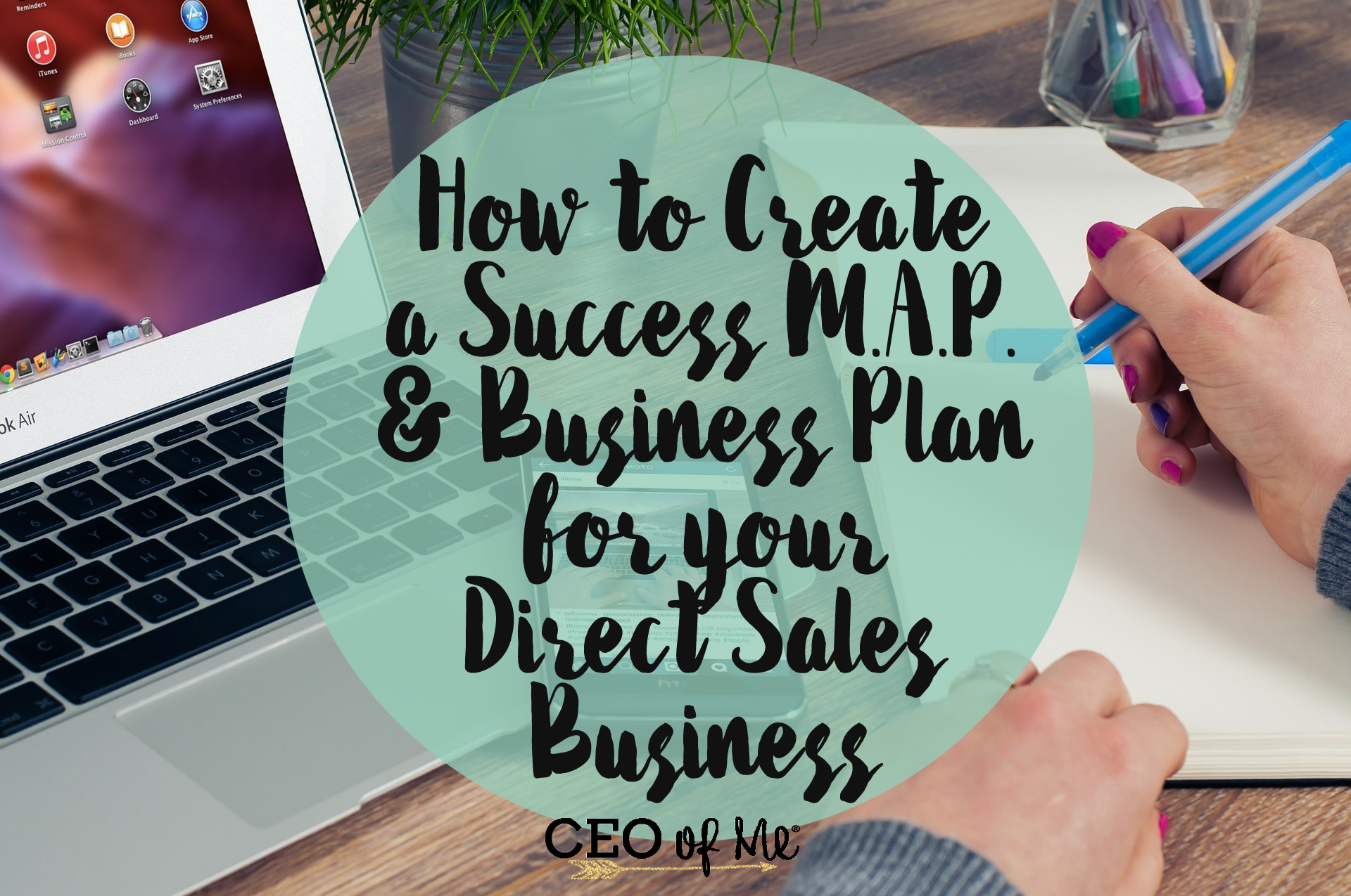 How to Create your Success MAP and Business Plan for your Direct Sales Business by CEO of Me