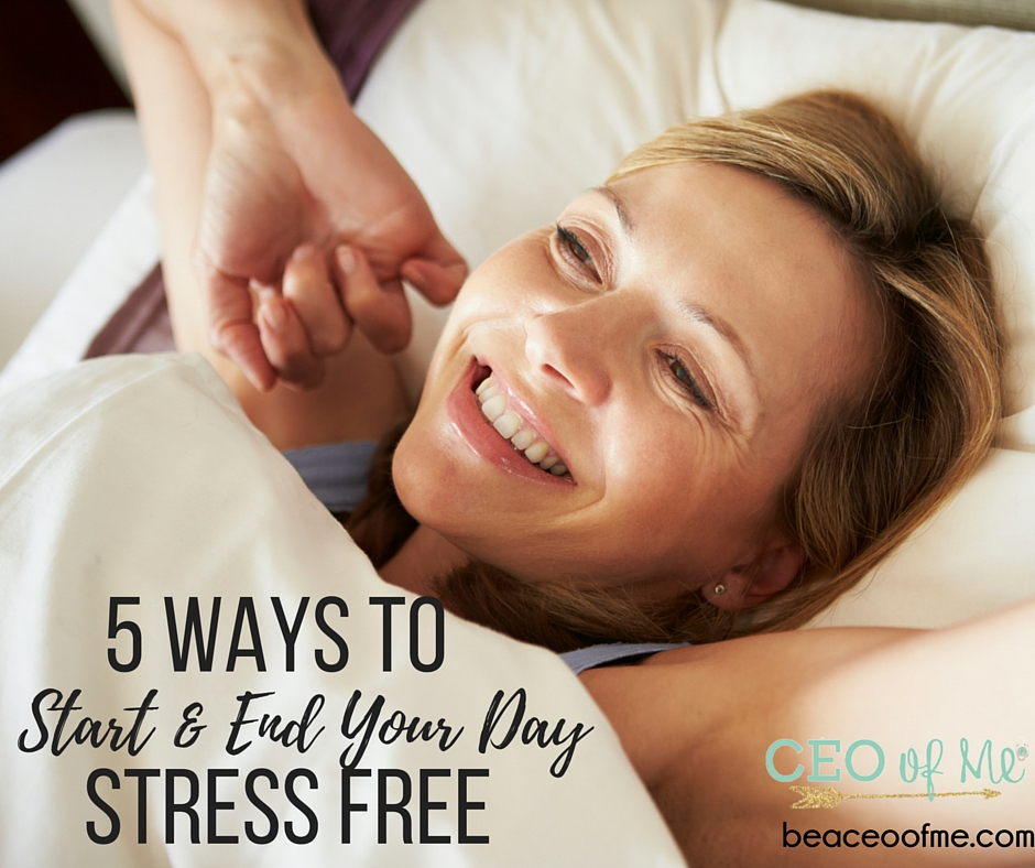 5 Ways to Start & End Your Day Stress Free as a Home Business Owner