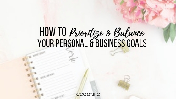 How to Prioritize & Balance Your Personal and Business Goals