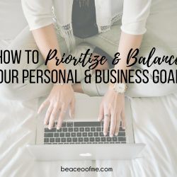 How to Prioritize and Balance your Life and Business Goals