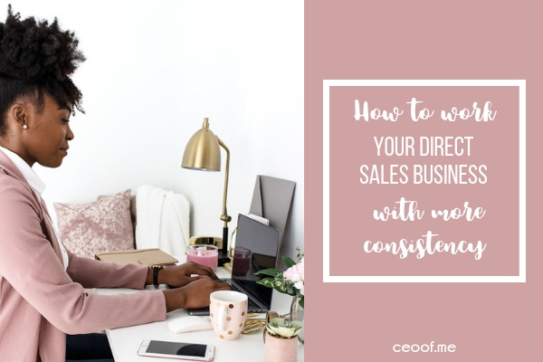 How to work your direct sales business with more consistency b