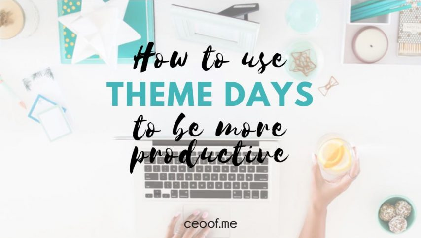 How to Work Smarter Using Theme Days