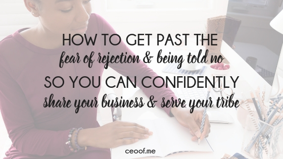 How to get past the fear of rejection and being told no so that you can confidently share your business and serve your tribe