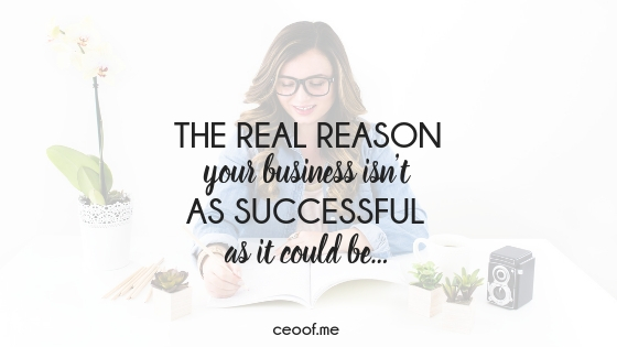 the real reason your business is not as successful as it could be