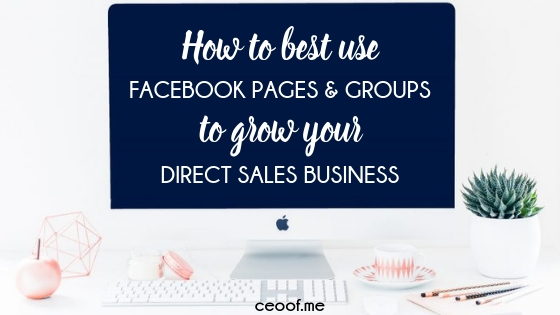 How to best use Facebook Pages & Groups to Grow Your Direct Sales Business