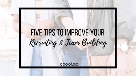 5 tips to improve and increase your recruiting & team building