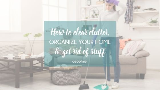 How to clear clutter, keep a clean house & get rid of stuff
