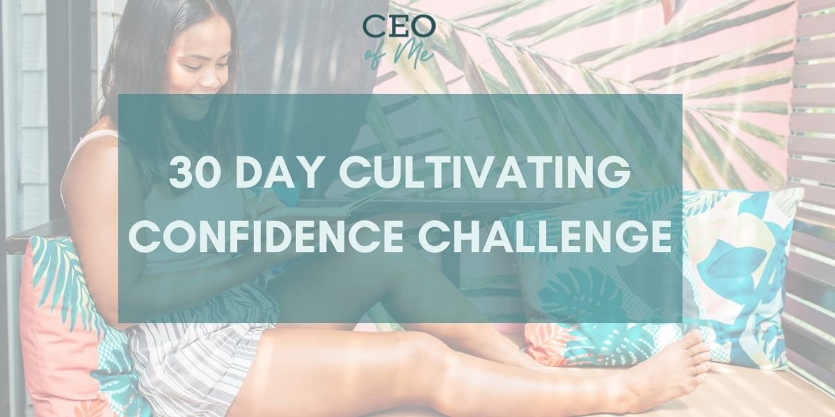 30 Day Cultivating Confidence Challenge by CEO of Me