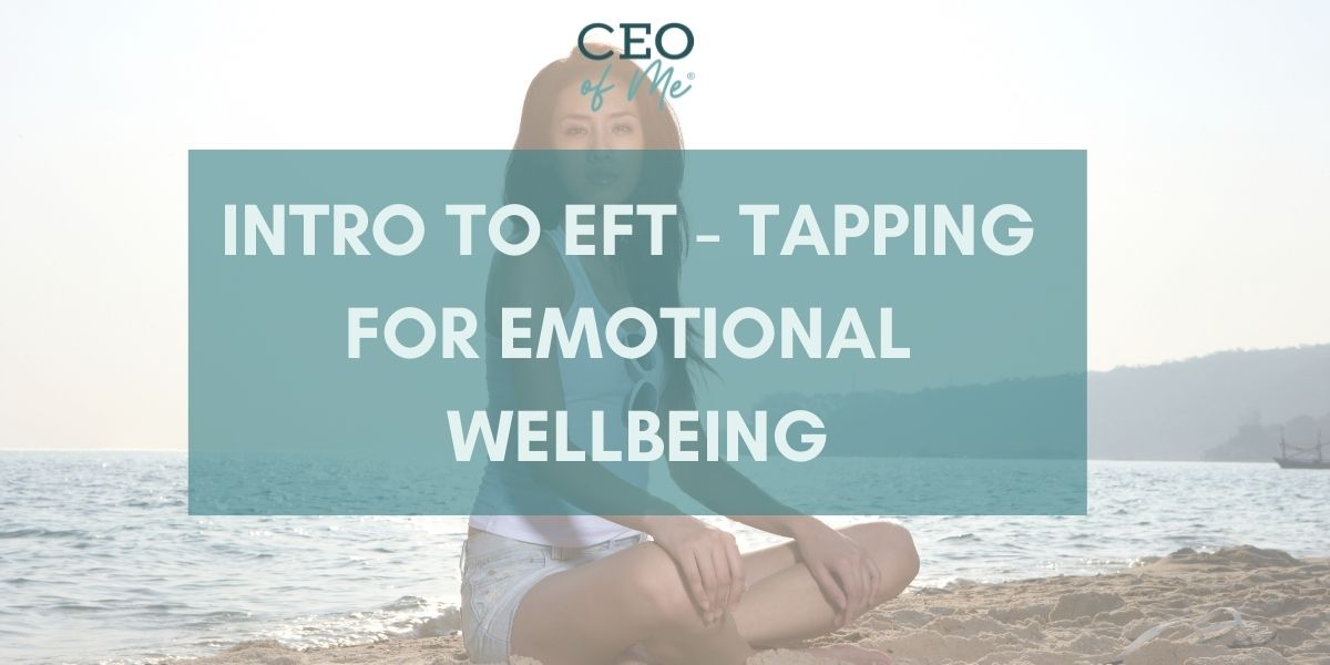 Intro to EFT (Emotional Freedom Technique) Tapping for Emotional Wellbeing